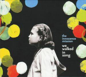 Cover - Innocence Mission, The: We Walked In Song