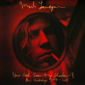 Mark Lanegan: Has God Seen My Shadow? An Anthology 1989-2011 - Cover