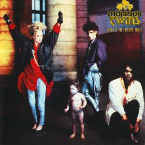 Cover - Thompson Twins: Here's To Future Days