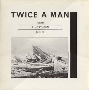 Cover - Twice A Man: From A Northern Shore