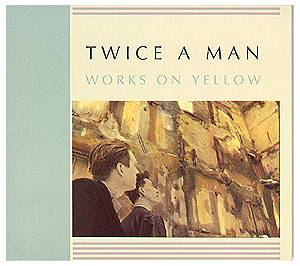 Cover - Twice A Man: Works On Yellow