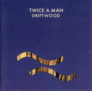 Cover - Twice A Man: Driftwood