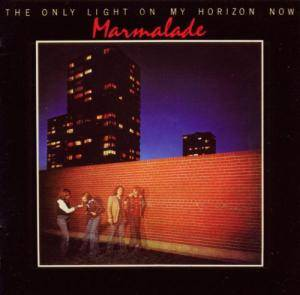 Cover - Marmalade, The: Only Light On My Horizon Now, The