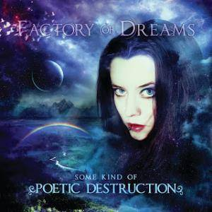 Cover - Factory Of Dreams: Some Kind Of Poetic Destruction