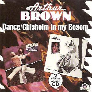 Cover - Arthur Brown: Dance / Chisholm In My Bosom