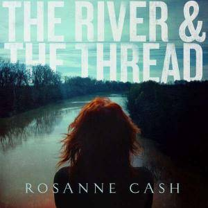 Rosanne Cash: River & The Thread, The - Cover