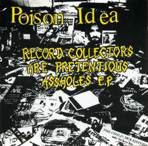 Poison Idea: Record Collectors Are Pretentious Assholes E.P. - Cover