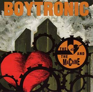 Cover - Boytronic: Heart And The Machine, The