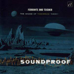 Cover - Ferrante & Teicher: Soundproof: The Sound Of Tomorrow