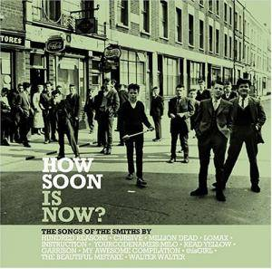 How Soon Is Now? The Songs Of The Smiths By... - Cover