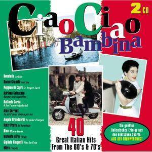 Ciao Ciao Bambina - 40 Great Italian Hits From The 60's & 70's - Cover
