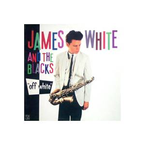"James White & The Blacks: ""Off White"" - Cover"