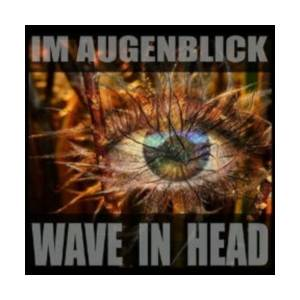 Cover - Wave In Head: Im Augenblick